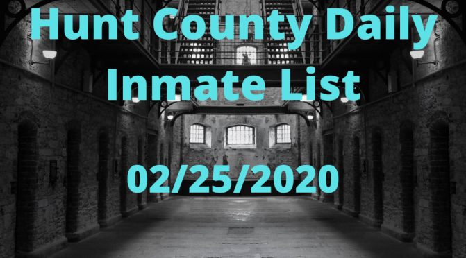 Hunt County Daily Inmate List (2/25/2020)