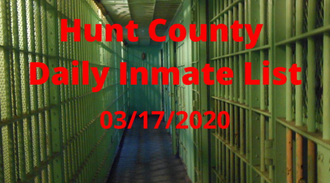 Hunt County Daily Inmate List (3/17/2020)