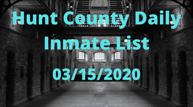 Hunt County Daily Inmate List (3/15/2020)