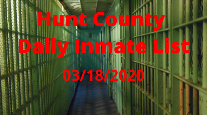 Hunt County Daily Inmate List (3/18/2020)