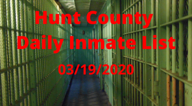 Hunt County Daily Inmate List (3/19/2020)
