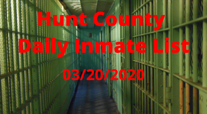 Hunt County Daily Inmate List (3/20/2020)
