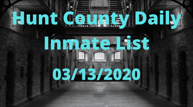 Hunt County Daily Inmate List (3/13/2020)